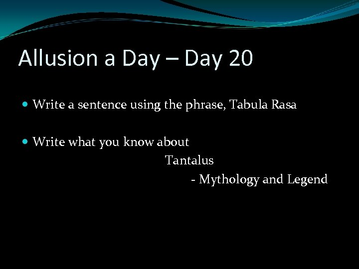 Allusion a Day – Day 20 Write a sentence using the phrase, Tabula Rasa
