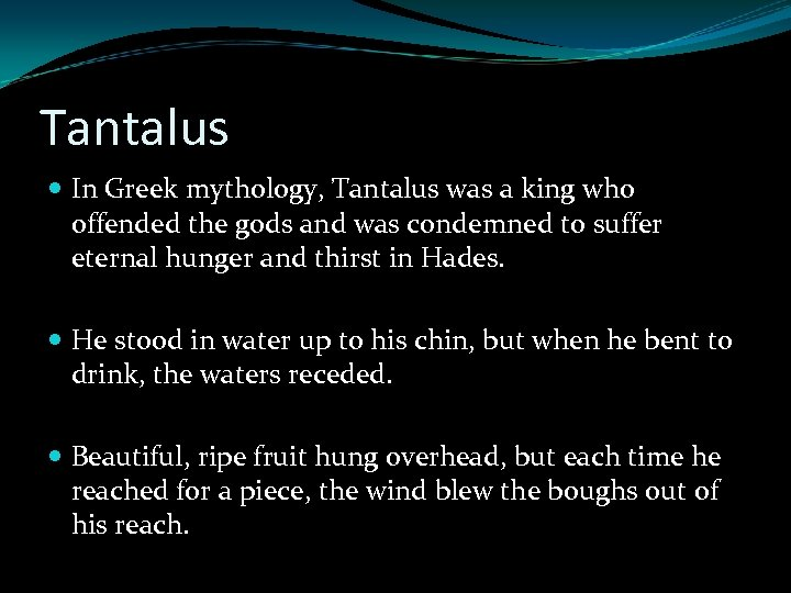 Tantalus In Greek mythology, Tantalus was a king who offended the gods and was