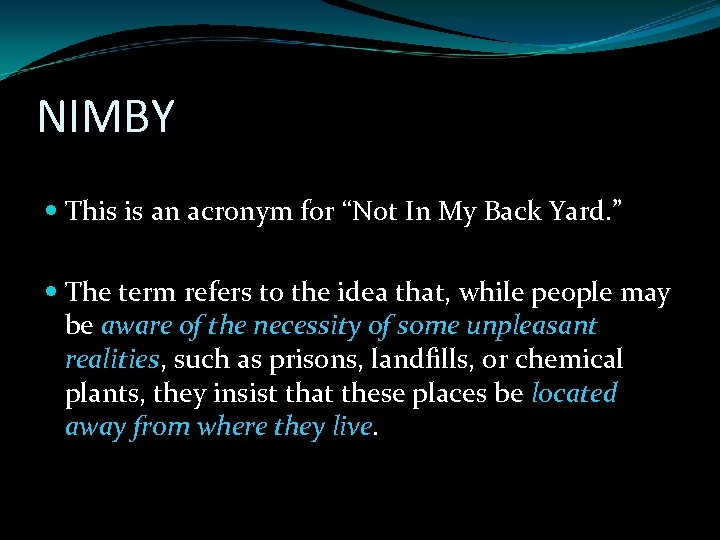"""NIMBY This is an acronym for """"Not In My Back Yard. """" The term"""