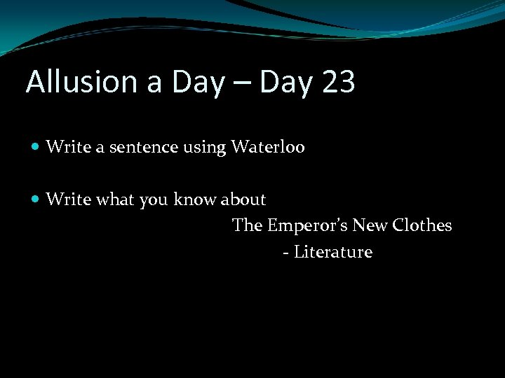 Allusion a Day – Day 23 Write a sentence using Waterloo Write what you