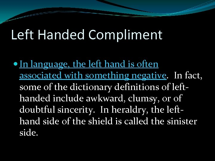 Left Handed Compliment In language, the left hand is often associated with something negative.