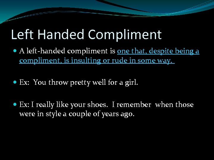 Left Handed Compliment A left-handed compliment is one that, despite being a compliment, is