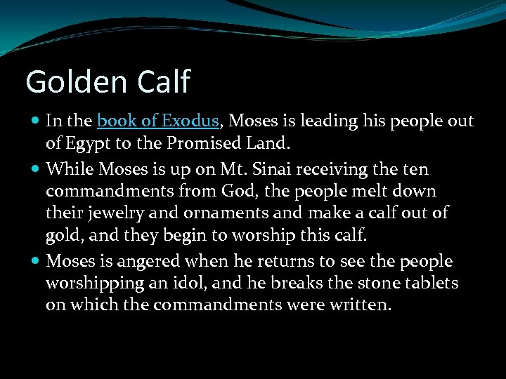 Golden Calf In the book of Exodus, Moses is leading his people out of