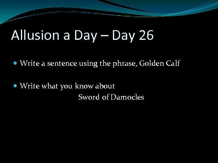Allusion a Day – Day 26 Write a sentence using the phrase, Golden Calf
