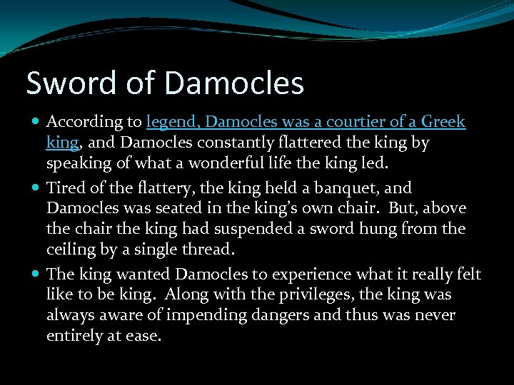 Sword of Damocles According to legend, Damocles was a courtier of a Greek king,