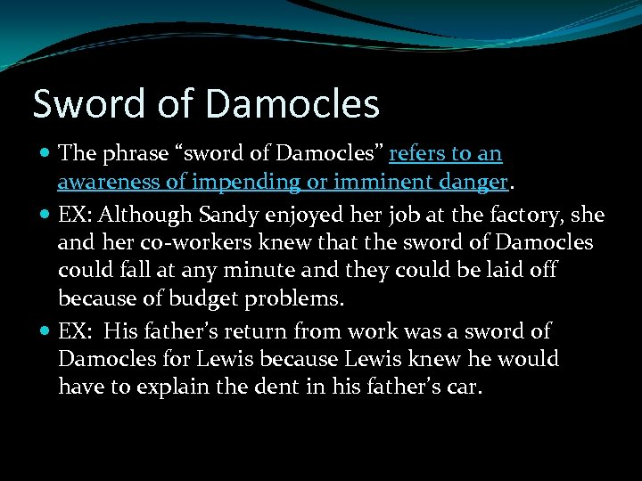 """Sword of Damocles The phrase """"sword of Damocles"""" refers to an awareness of impending"""