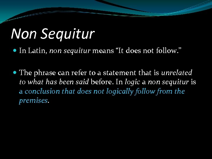 """Non Sequitur In Latin, non sequitur means """"It does not follow. """" The phrase"""