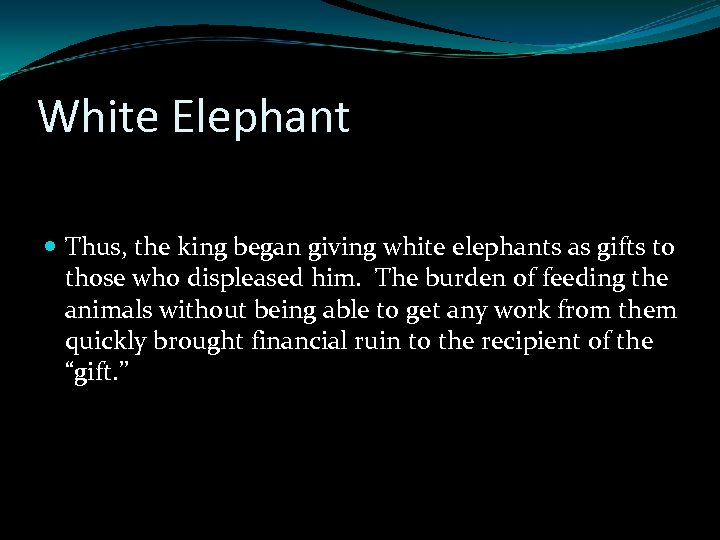White Elephant Thus, the king began giving white elephants as gifts to those who