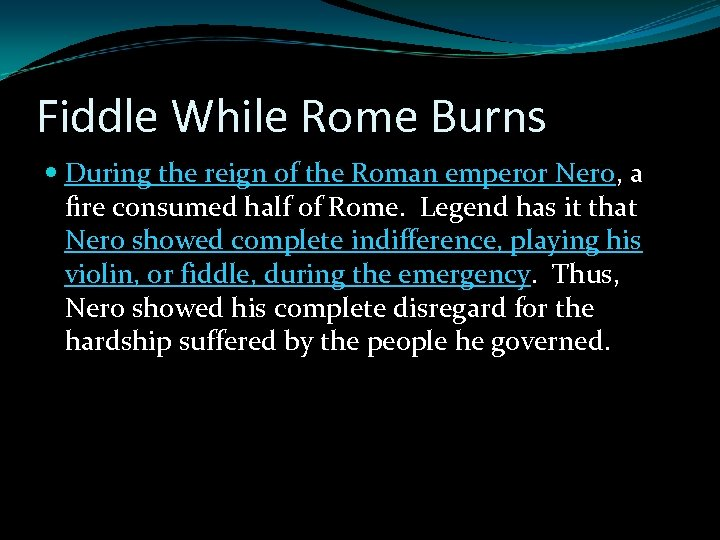 Fiddle While Rome Burns During the reign of the Roman emperor Nero, a fire