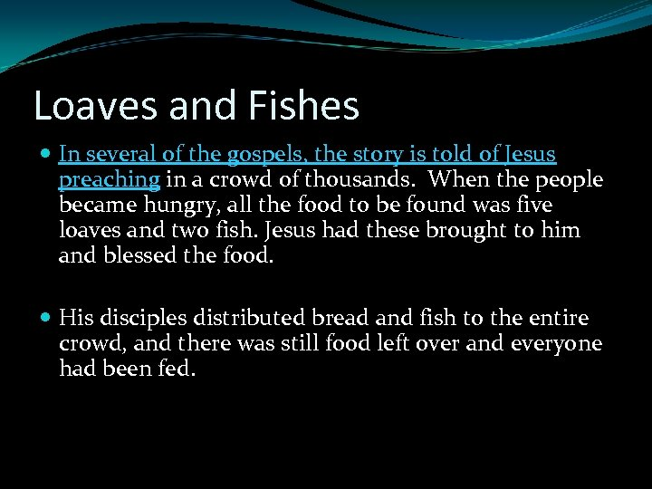 Loaves and Fishes In several of the gospels, the story is told of Jesus