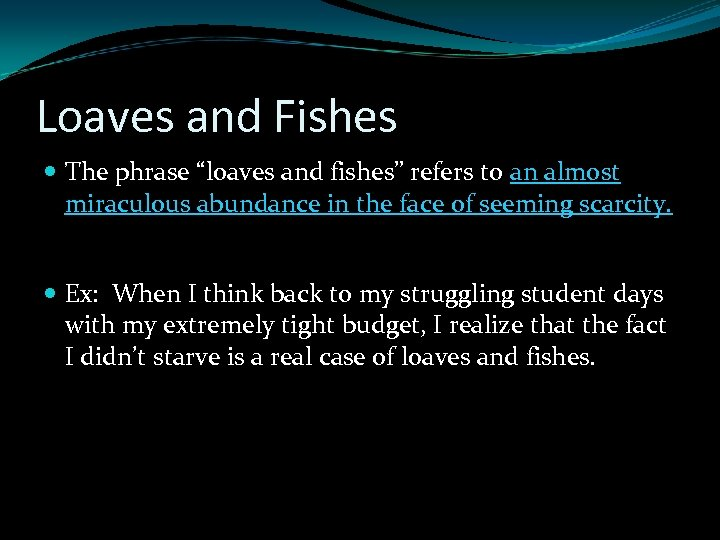 """Loaves and Fishes The phrase """"loaves and fishes"""" refers to an almost miraculous abundance"""