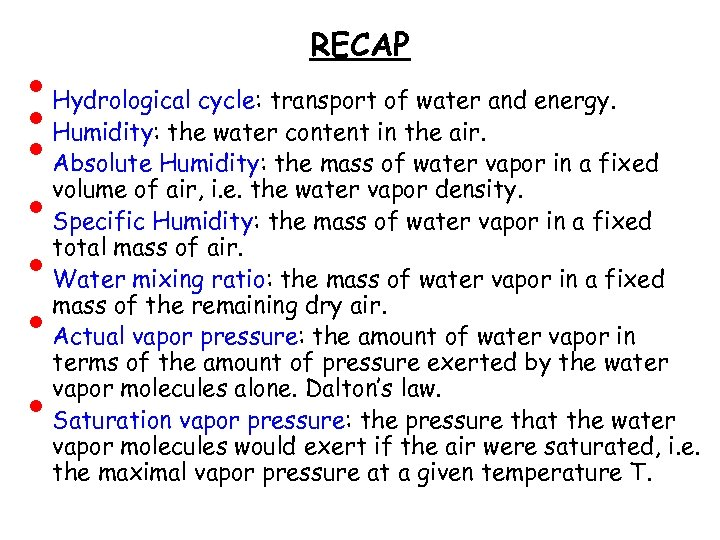 • • RECAP Hydrological cycle: transport of water and energy. Humidity: the water
