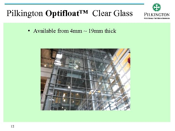 Pilkington Optifloat™ Clear Glass • Available from 4 mm ~ 19 mm thick 12