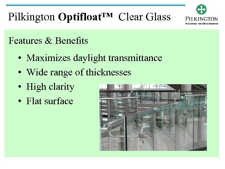 Pilkington Optifloat™ Clear Glass Features & Benefits • • Maximizes daylight transmittance Wide range