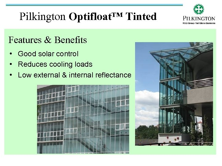 Pilkington Optifloat™ Tinted Features & Benefits • Good solar control • Reduces cooling loads
