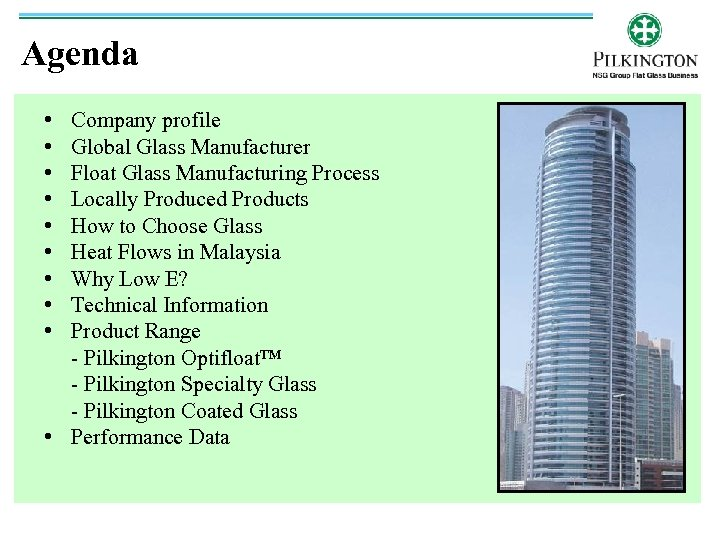 Agenda • • • Company profile Global Glass Manufacturer Float Glass Manufacturing Process Locally