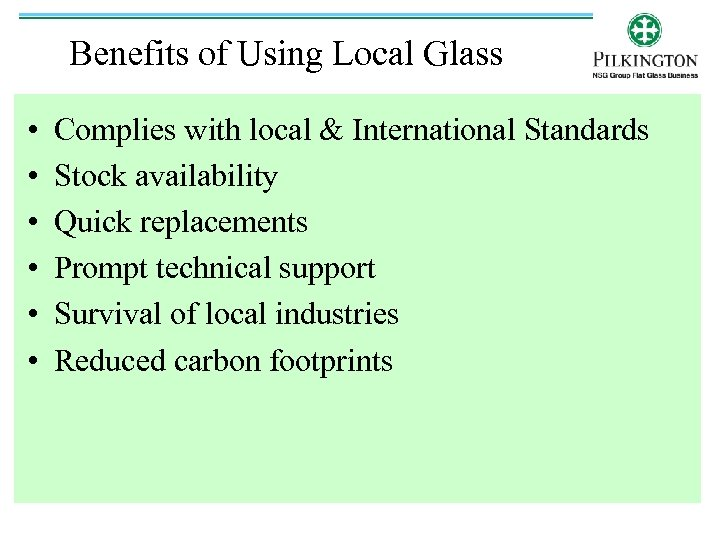 Benefits of Using Local Glass • • • Complies with local & International Standards