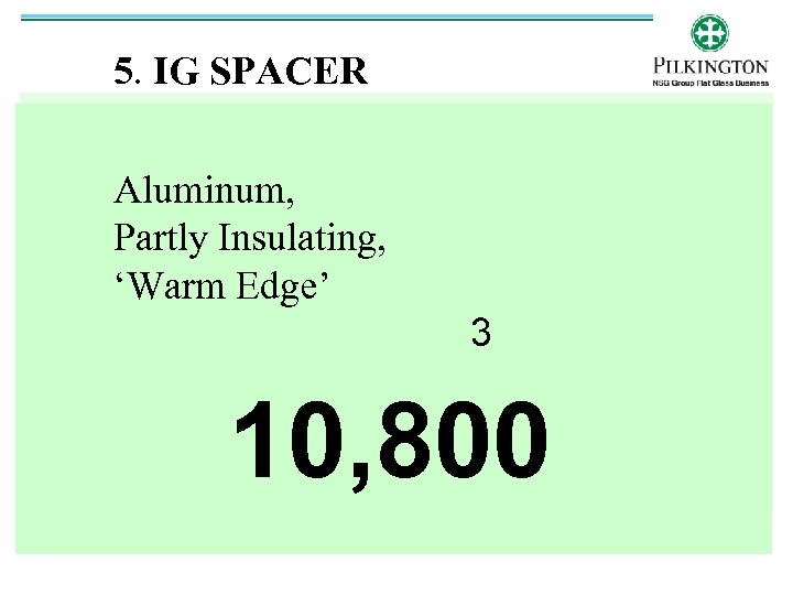 5. IG SPACER Aluminum, Partly Insulating, 'Warm Edge' 3 10, 800