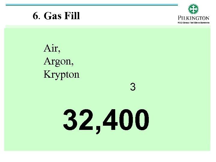 6. Gas Fill Air, Argon, Krypton 3 32, 400
