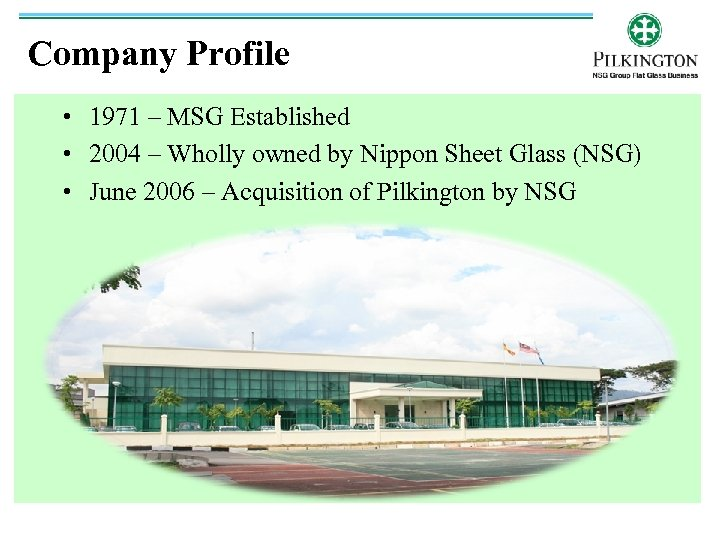 Company Profile • 1971 – MSG Established • 2004 – Wholly owned by Nippon