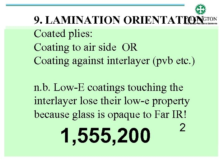 9. LAMINATION ORIENTATION Coated plies: Coating to air side OR Coating against interlayer (pvb