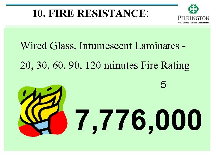 10. FIRE RESISTANCE: Wired Glass, Intumescent Laminates 20, 30, 60, 90, 120 minutes Fire