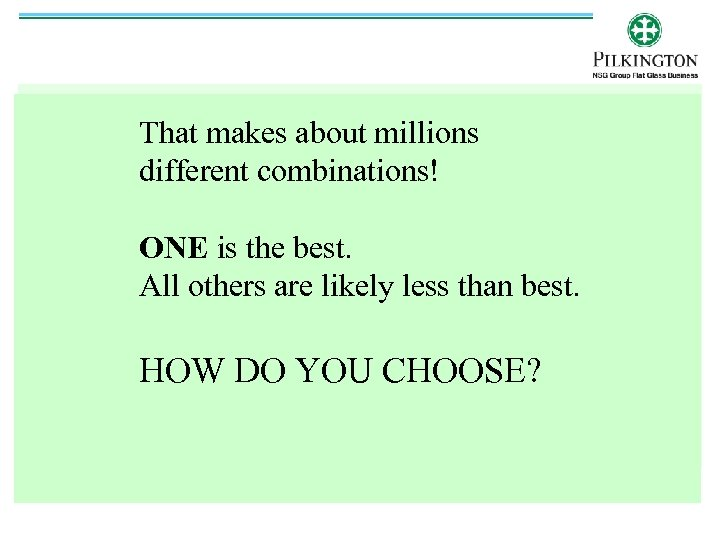 That makes about millions different combinations! ONE is the best. All others are likely