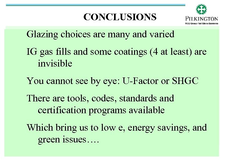 CONCLUSIONS Glazing choices are many and varied IG gas fills and some coatings (4