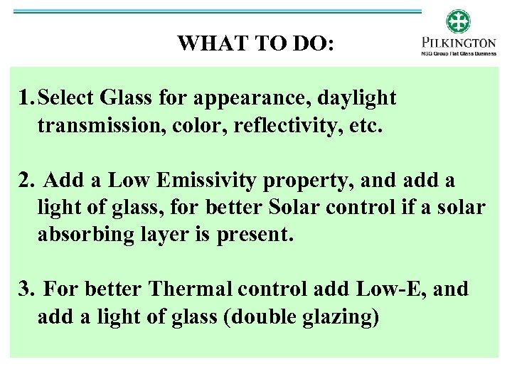 WHAT TO DO: 1. Select Glass for appearance, daylight transmission, color, reflectivity, etc. 2.