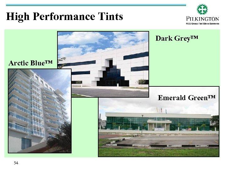 High Performance Tints Dark Grey™ Arctic Blue™ Emerald Green™ 54