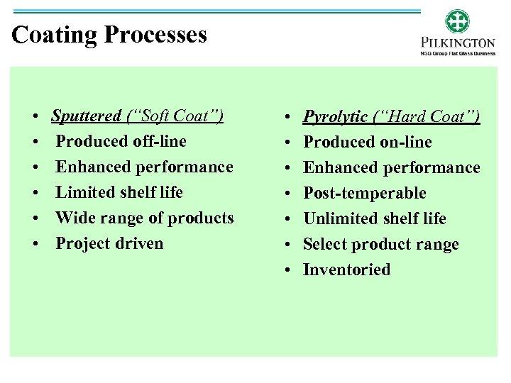 """Coating Processes • • • Sputtered (""""Soft Coat"""") Produced off-line Enhanced performance Limited shelf"""