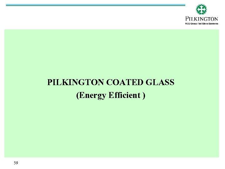 PILKINGTON COATED GLASS (Energy Efficient ) 59