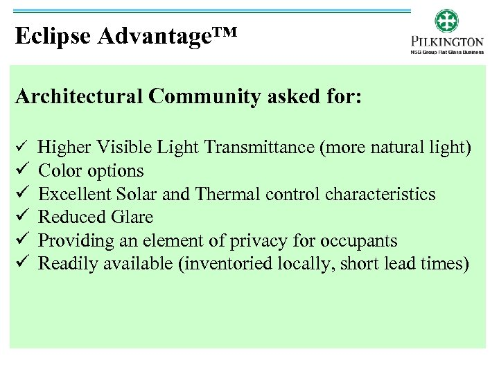 Eclipse Advantage™ Architectural Community asked for: ü Higher Visible Light Transmittance (more natural light)