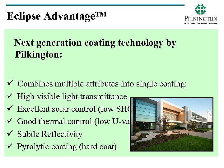 Eclipse Advantage™ Next generation coating technology by Pilkington: ü Combines multiple attributes into single