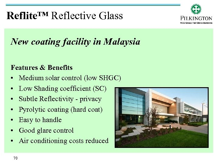 Reflite™ Reflective Glass New coating facility in Malaysia Features & Benefits • Medium solar
