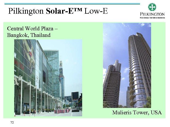 Pilkington Solar-E™ Low-E Central World Plaza – Bangkok, Thailand Mulieris Tower, USA 72