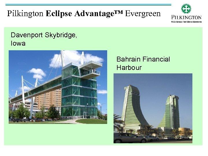 Pilkington Eclipse Advantage™ Evergreen Davenport Skybridge, Iowa Bahrain Financial Harbour