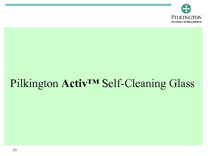 Pilkington Activ™ Self-Cleaning Glass 77