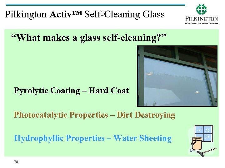 "Pilkington Activ™ Self-Cleaning Glass ""What makes a glass self-cleaning? "" Pyrolytic Coating – Hard"