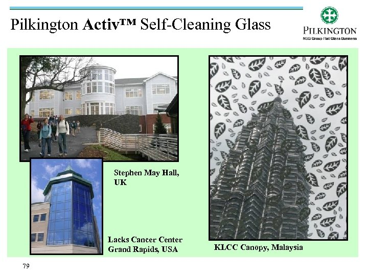 Pilkington Activ™ Self-Cleaning Glass Stephen May Hall, UK Lacks Cancer Center Grand Rapids, USA