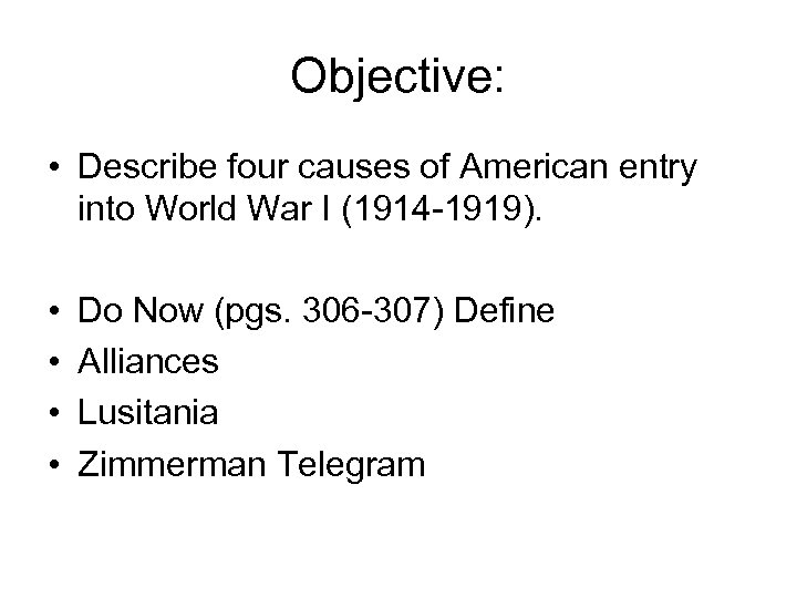 Objective: • Describe four causes of American entry into World War I (1914 -1919).
