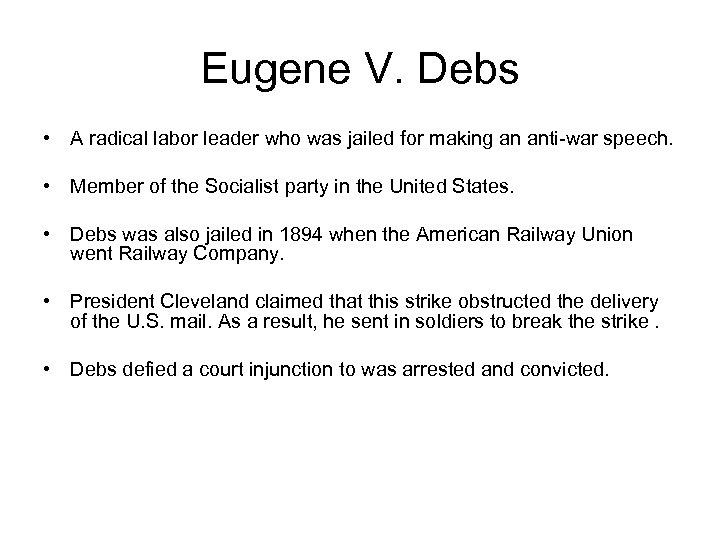 Eugene V. Debs • A radical labor leader who was jailed for making an
