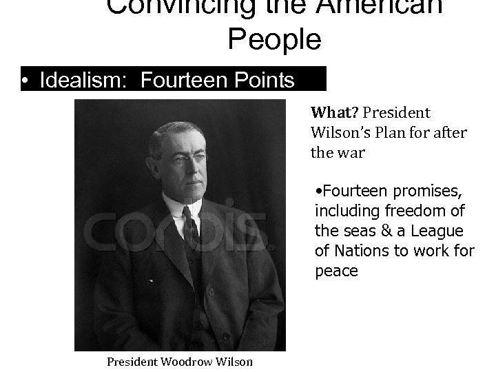 Convincing the American People • Idealism: Fourteen Points What? President Wilson's Plan for after
