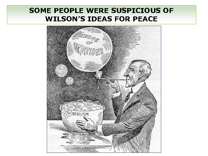 SOME PEOPLE WERE SUSPICIOUS OF WILSON'S IDEAS FOR PEACE