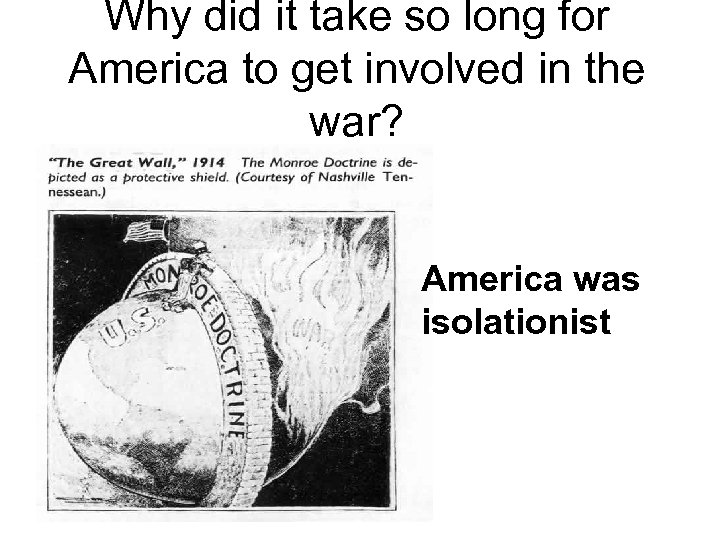 Why did it take so long for America to get involved in the war?