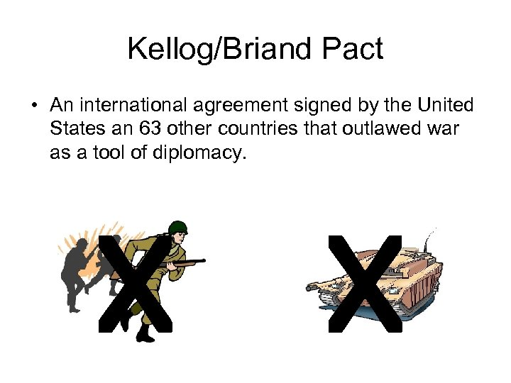Kellog/Briand Pact • An international agreement signed by the United States an 63 other