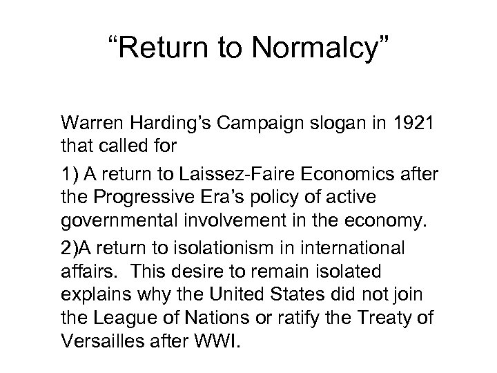 """""""Return to Normalcy"""" Warren Harding's Campaign slogan in 1921 that called for 1) A"""