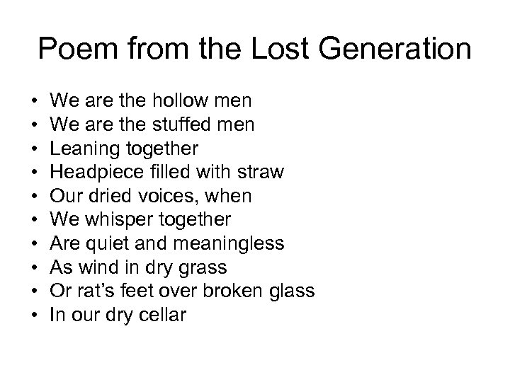 Poem from the Lost Generation • • • We are the hollow men We