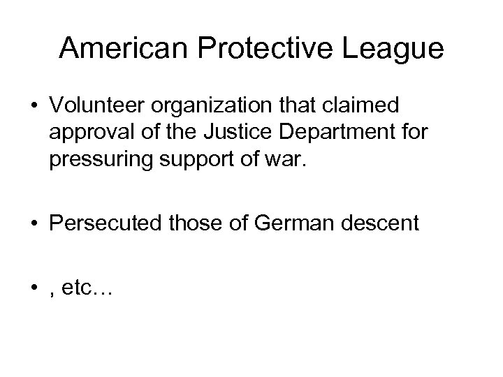 American Protective League • Volunteer organization that claimed approval of the Justice Department for