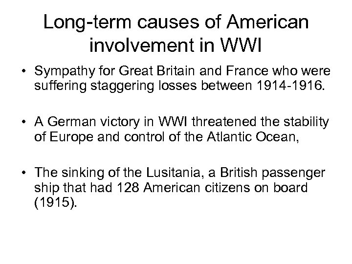 Long-term causes of American involvement in WWI • Sympathy for Great Britain and France